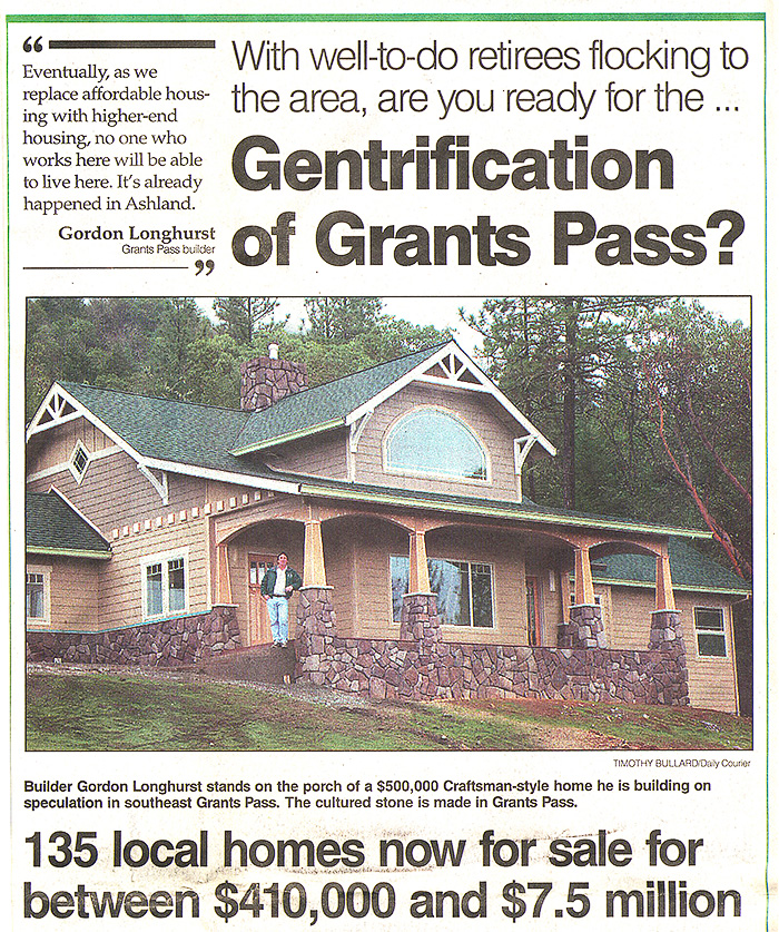 "The Grants Pass Courier was full of articles about what was being called ""the gentrification of Grants Pass."" Drive around today and you will find pocket of extreme wealth and extreme poverty. As with the rest of the nation the financial crisis of 2007-08 deepened the divide between rich and poor which has only increased ."